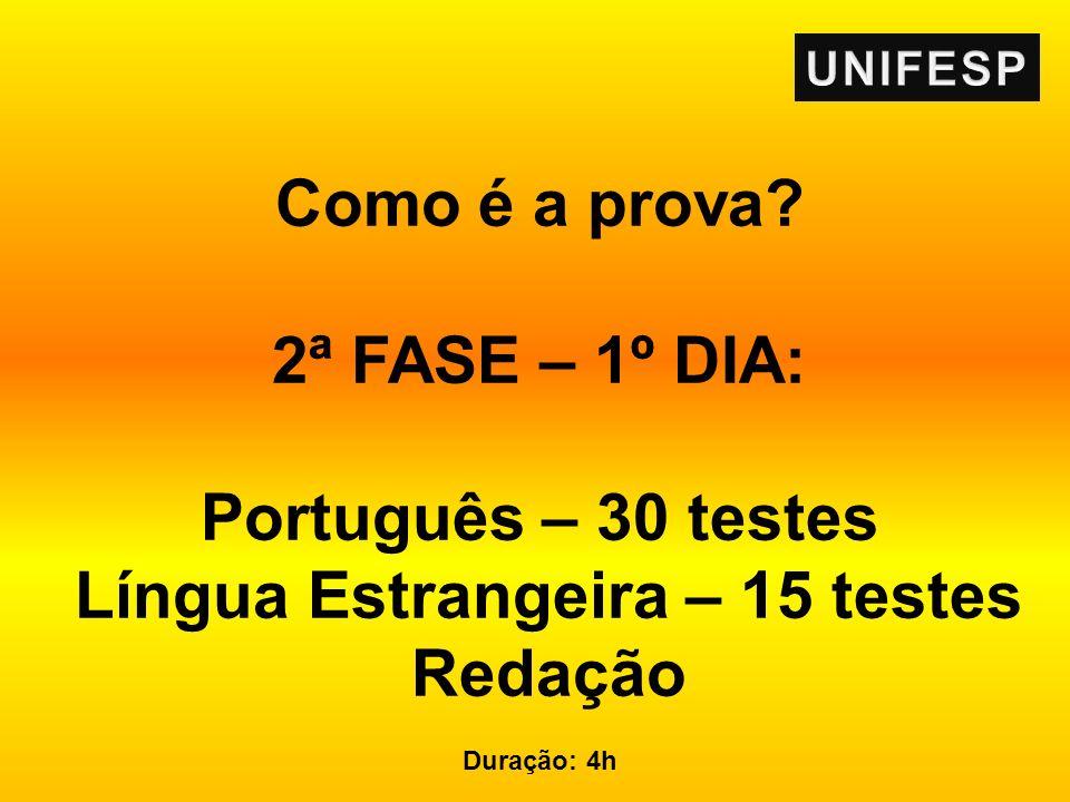 Como é a prova? 2ª FASE – 1º DIA: Português – 30 testes Língua Estrangeira – 15 testes Redação Duração: 4h
