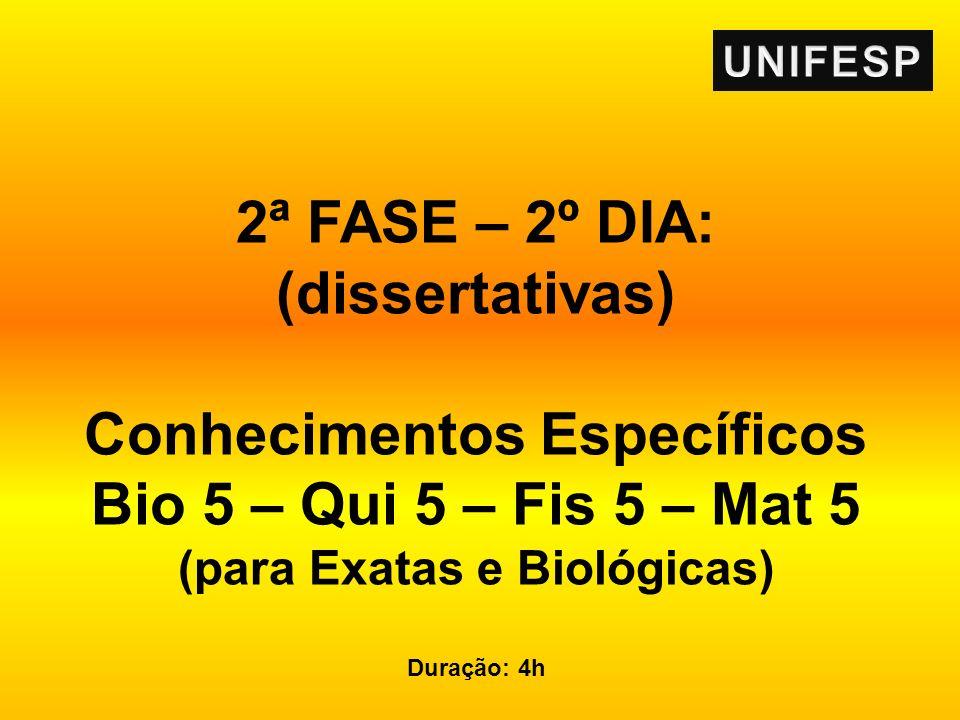 2ª FASE – 2º DIA: (dissertativas) Conhecimentos Específicos Bio 5 – Qui 5 – Fis 5 – Mat 5 (para Exatas e Biológicas) Duração: 4h