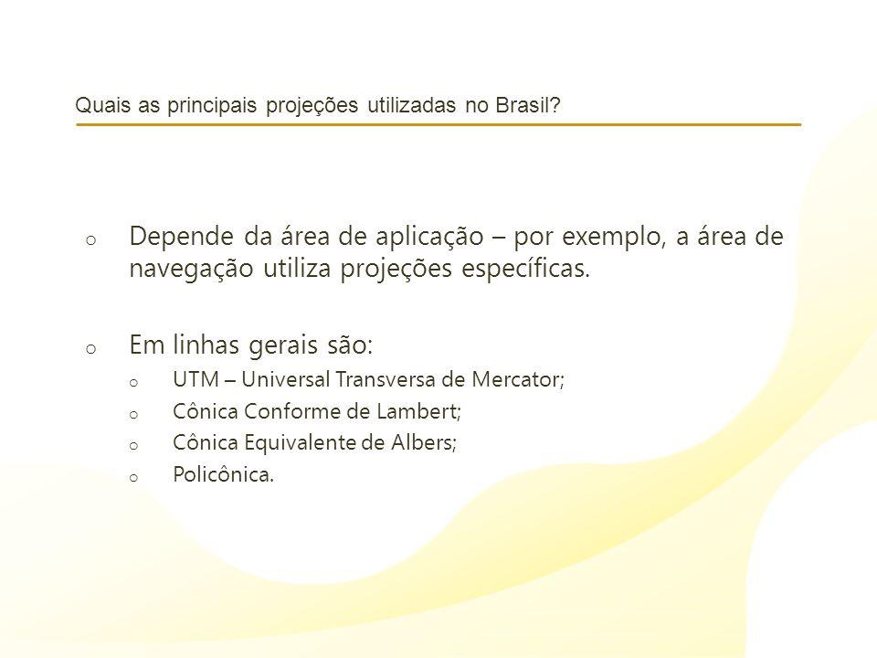 Quais as principais projeções utilizadas no Brasil? o Depende da área de aplicação – por exemplo, a área de navegação utiliza projeções específicas. o