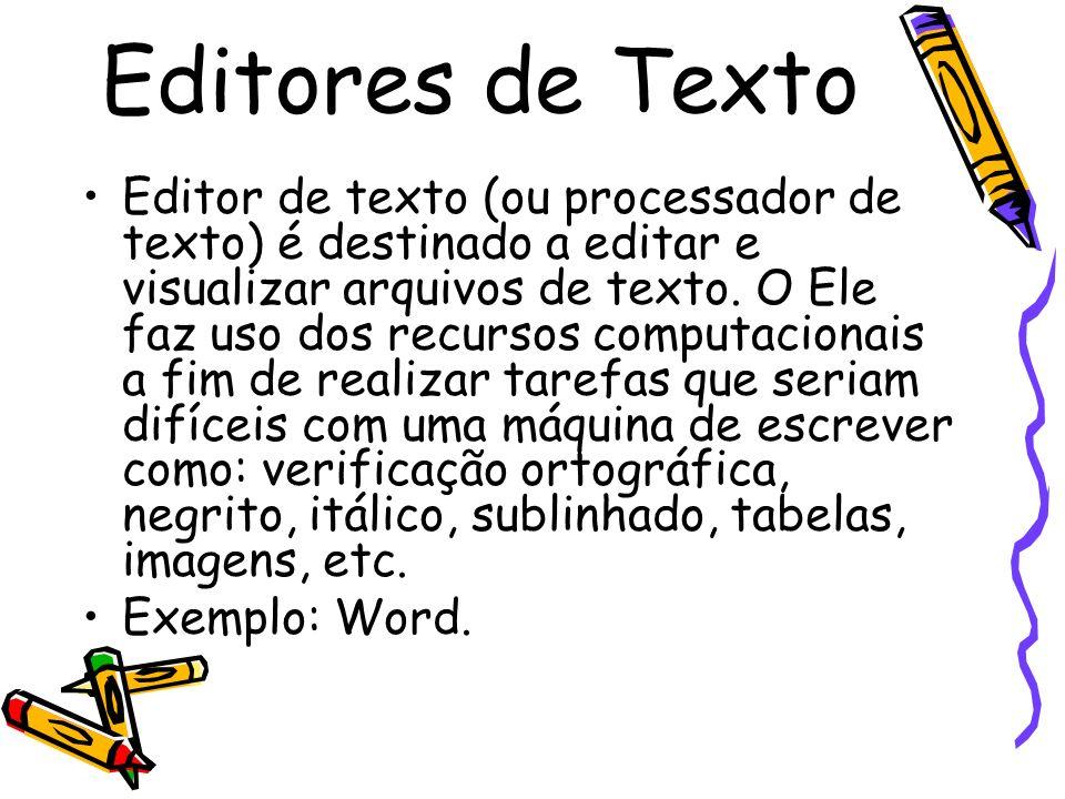 Editores de Texto Editor de texto (ou processador de texto) é destinado a editar e visualizar arquivos de texto. O Ele faz uso dos recursos computacio