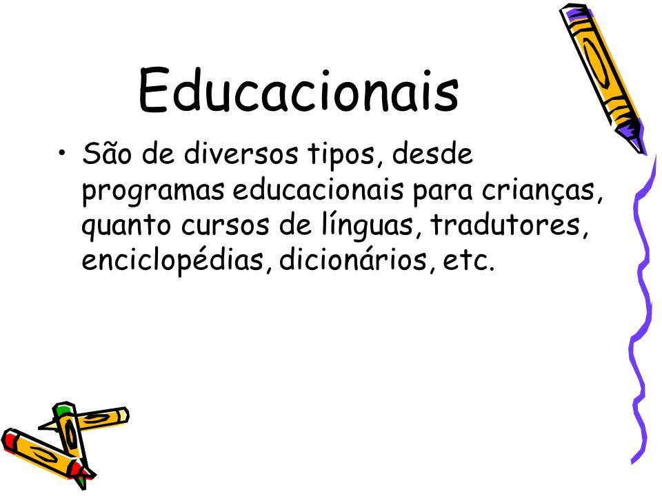 Educacionais São de diversos tipos, desde programas educacionais para crianças, quanto cursos de línguas, tradutores, enciclopédias, dicionários, etc.