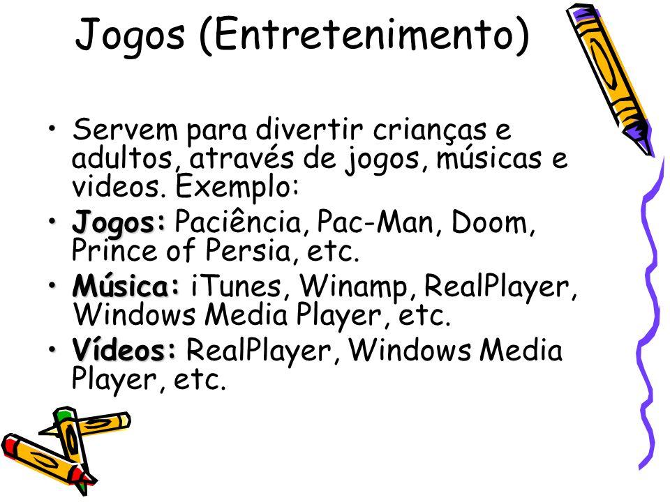 Jogos (Entretenimento) Servem para divertir crianças e adultos, através de jogos, músicas e videos. Exemplo: Jogos:Jogos: Paciência, Pac-Man, Doom, Pr