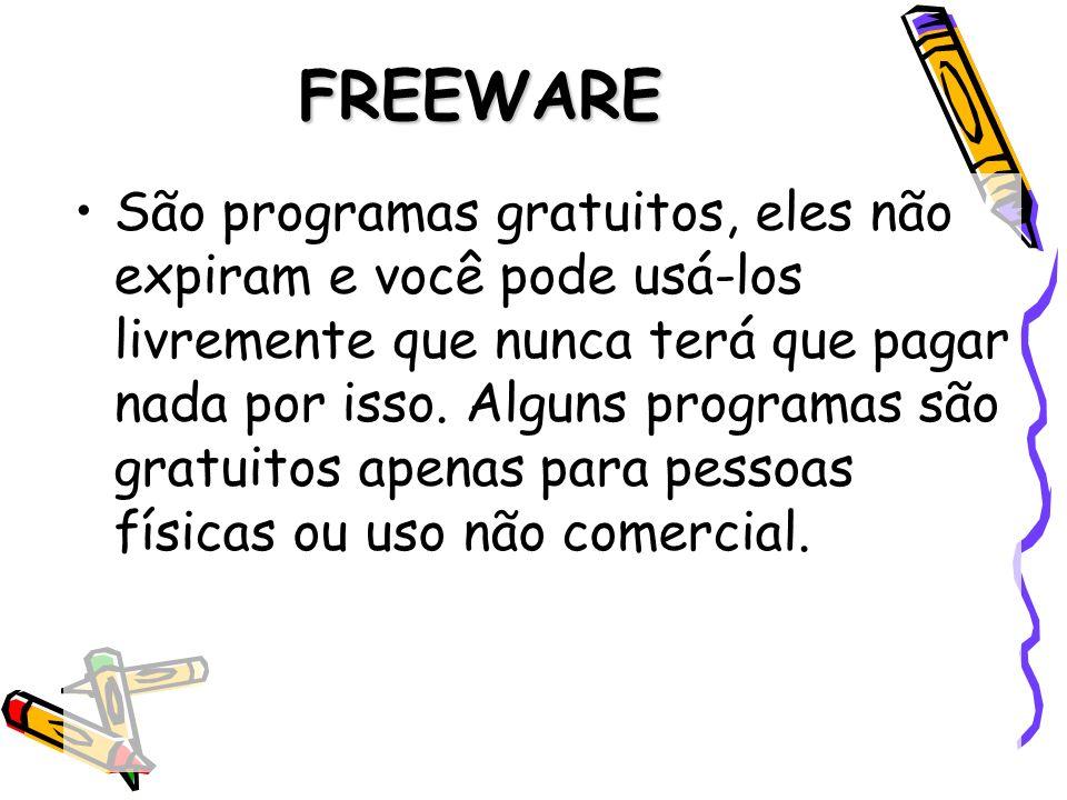 FREEWARE São programas gratuitos, eles não expiram e você pode usá-los livremente que nunca terá que pagar nada por isso. Alguns programas são gratuit