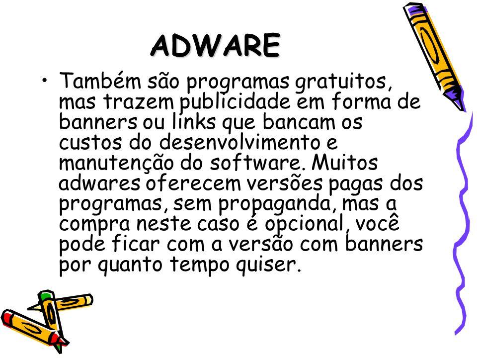 ADWARE Também são programas gratuitos, mas trazem publicidade em forma de banners ou links que bancam os custos do desenvolvimento e manutenção do sof