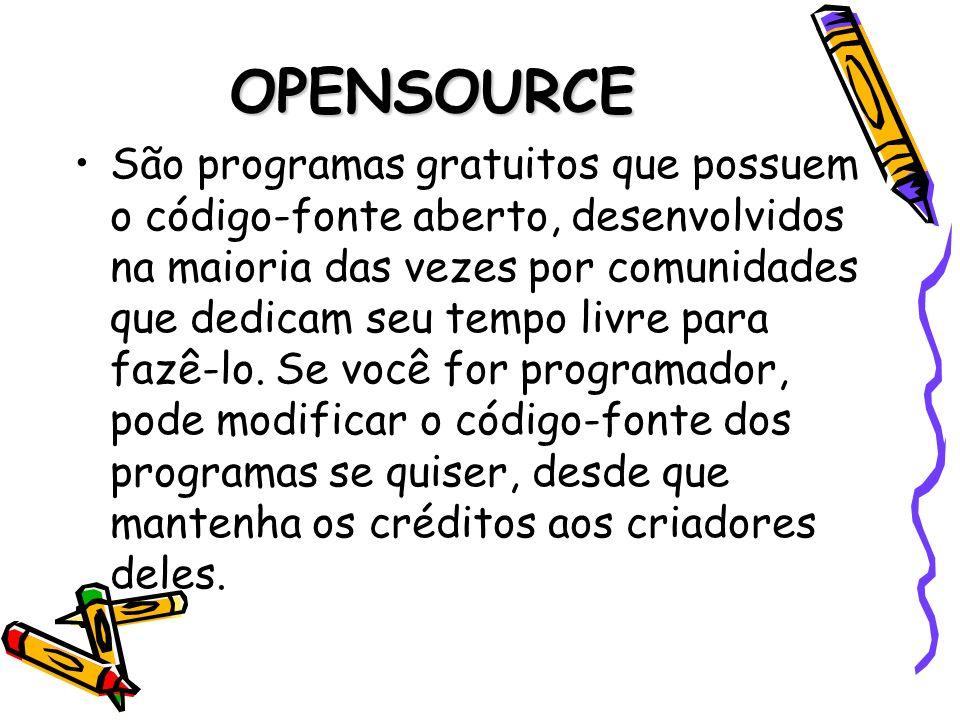 OPENSOURCE São programas gratuitos que possuem o código-fonte aberto, desenvolvidos na maioria das vezes por comunidades que dedicam seu tempo livre p