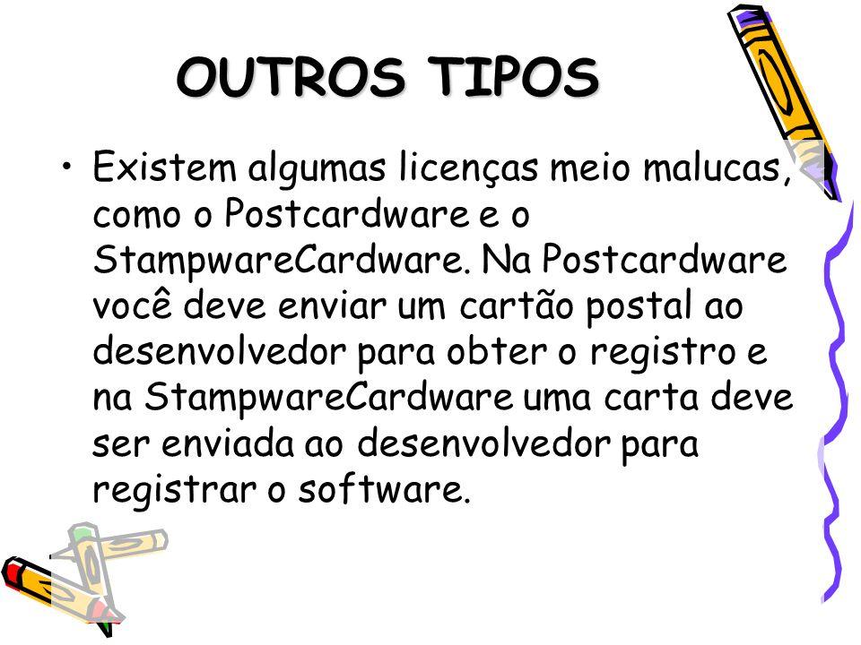 OUTROS TIPOS Existem algumas licenças meio malucas, como o Postcardware e o StampwareCardware. Na Postcardware você deve enviar um cartão postal ao de