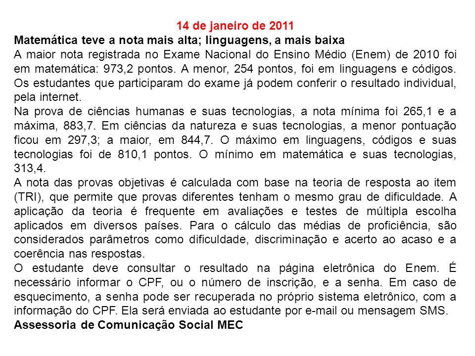 14 de janeiro de 2011 Matemática teve a nota mais alta; linguagens, a mais baixa A maior nota registrada no Exame Nacional do Ensino Médio (Enem) de 2010 foi em matemática: 973,2 pontos.
