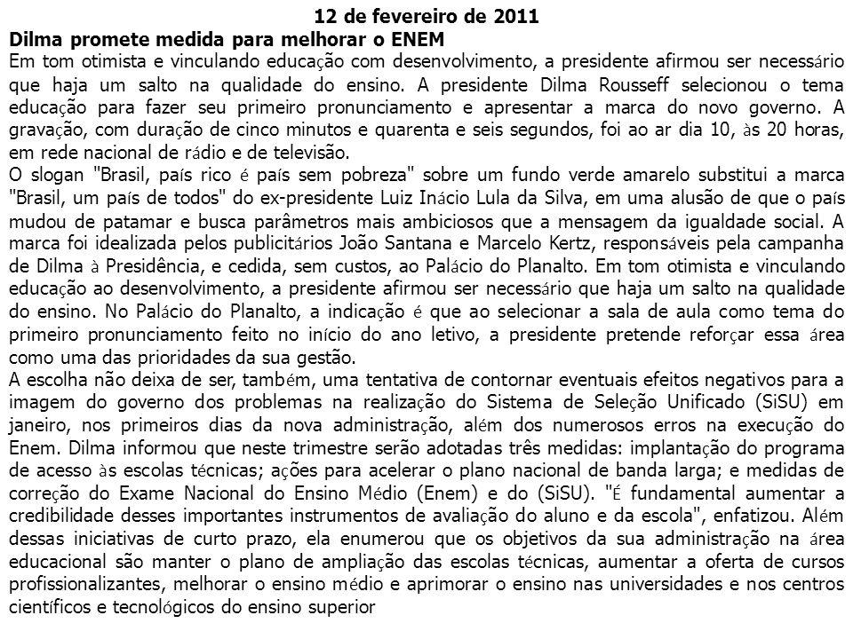 12 de fevereiro de 2011 Dilma promete medida para melhorar o ENEM Em tom otimista e vinculando educa ç ão com desenvolvimento, a presidente afirmou ser necess á rio que haja um salto na qualidade do ensino.