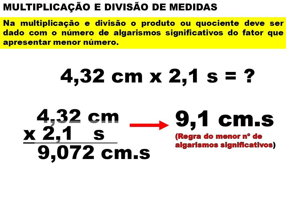 MULTIPLICAÇÃO E DIVISÃO DE MEDIDAS Na multiplicação e divisão o produto ou quociente deve ser dado com o número de algarismos significativos do fator