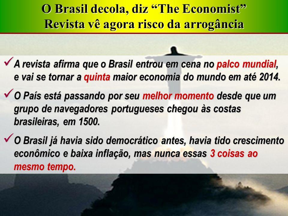 A revista afirma que o Brasil entrou em cena no palco mundial, e vai se tornar a quinta maior economia do mundo em até 2014. A revista afirma que o Br