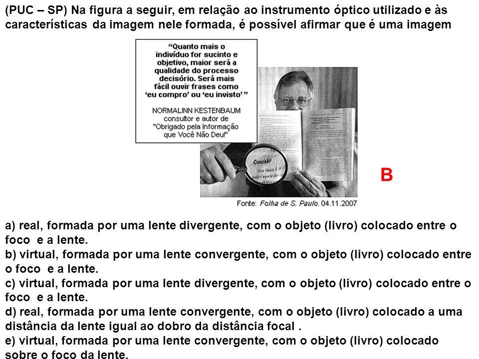 (PUC – SP) Na figura a seguir, em relação ao instrumento óptico utilizado e às características da imagem nele formada, é possível afirmar que é uma im