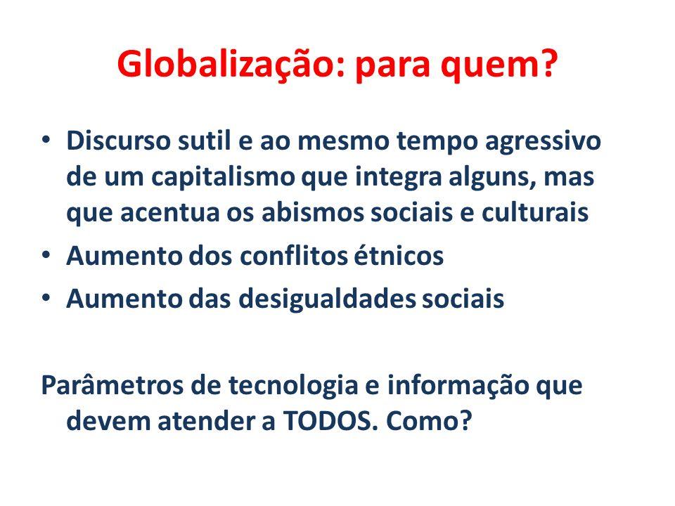 Globalização: para quem? Discurso sutil e ao mesmo tempo agressivo de um capitalismo que integra alguns, mas que acentua os abismos sociais e culturai