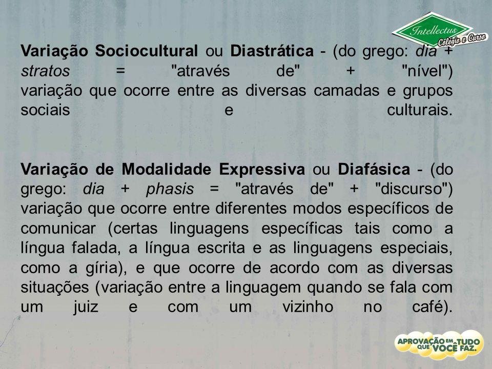 Variação Sociocultural ou Diastrática - (do grego: dia + stratos =