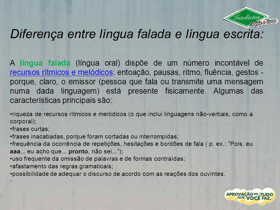 Diferença entre língua falada e língua escrita: A língua falada (língua oral) dispõe de um número incontável de recursos rítmicos e melódicos: entoaçã