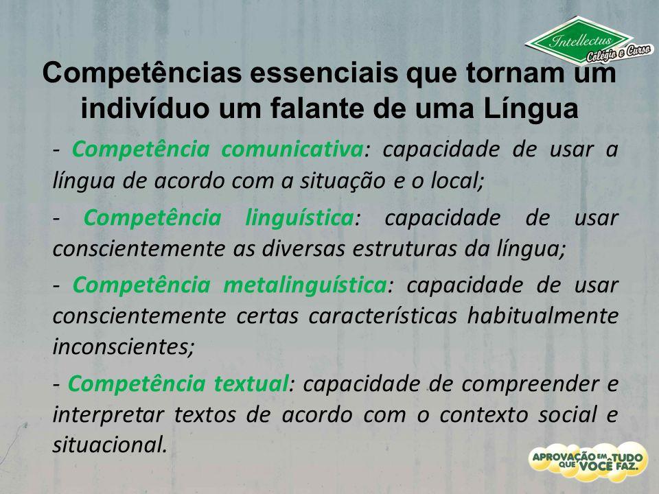 Competências essenciais que tornam um indivíduo um falante de uma Língua - Competência comunicativa: capacidade de usar a língua de acordo com a situa