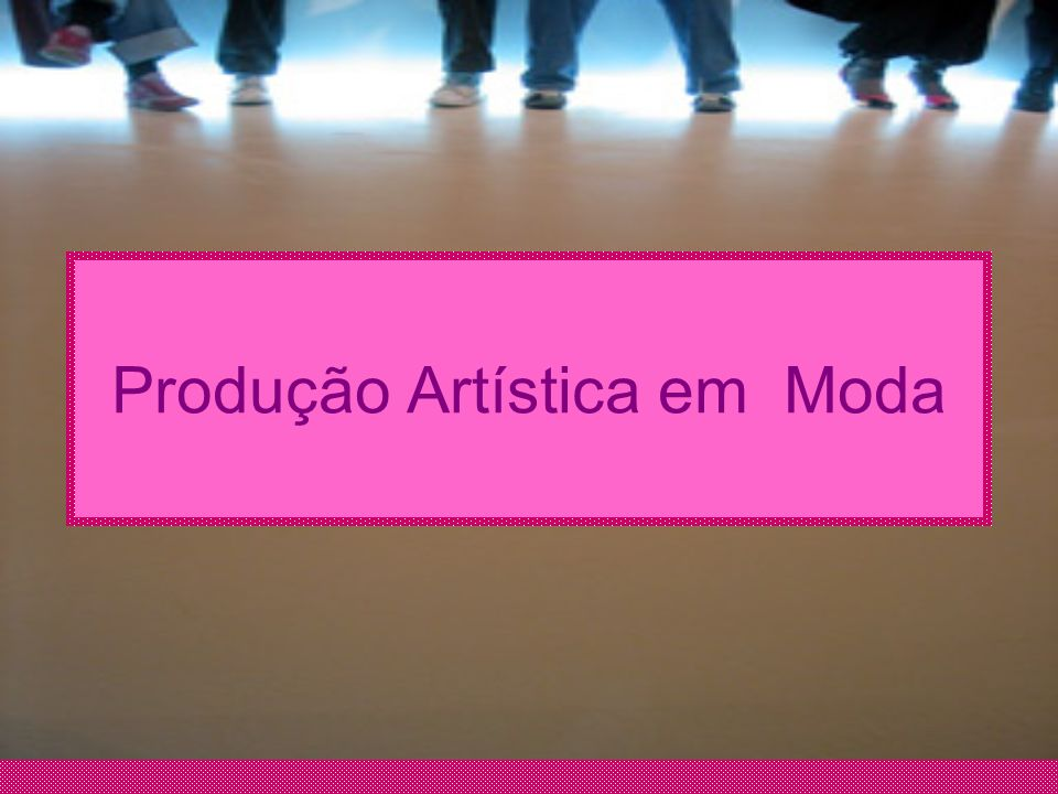 Produção Artística em Moda