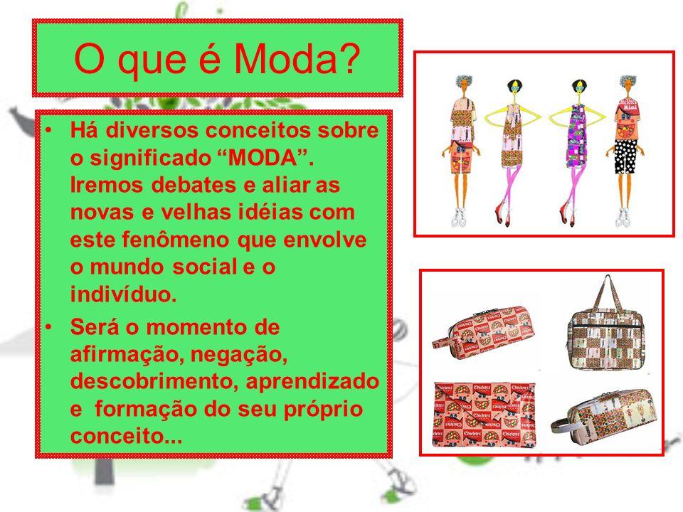 O que é Moda.Há diversos conceitos sobre o significado MODA.