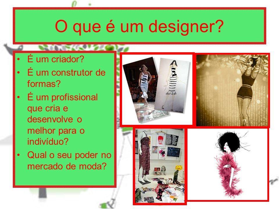 O que é um designer.É um criador. É um construtor de formas.