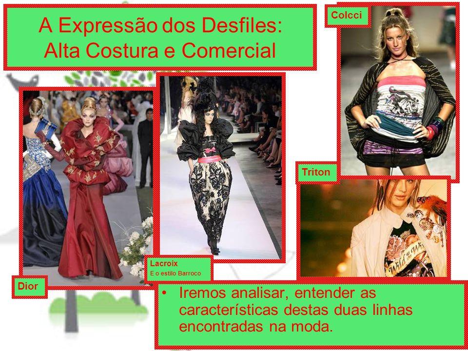 A Expressão dos Desfiles: Alta Costura e Comercial Iremos analisar, entender as características destas duas linhas encontradas na moda.