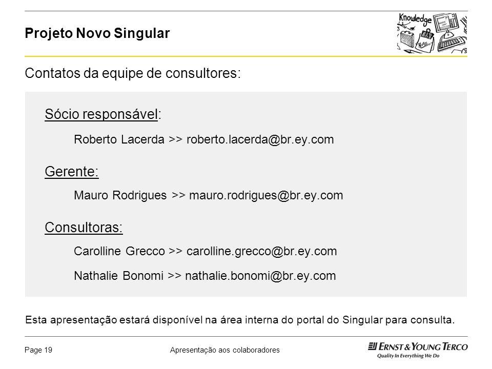 Apresentação aos colaboradoresPage 19 Projeto Novo Singular Contatos da equipe de consultores: Esta apresentação estará disponível na área interna do