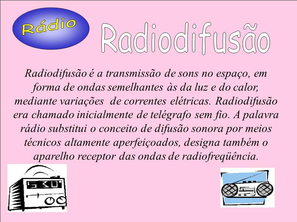 Radiodifusão é a transmissão de sons no espaço, em forma de ondas semelhantes às da luz e do calor, mediante variações de correntes elétricas. Radiodi