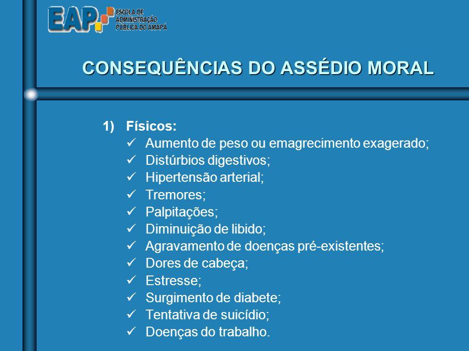 CONSEQUÊNCIAS DO ASSÉDIO MORAL Embora o assédio moral seja, basicamente, forma continuada de pressão psicológica, é certo que gera efeitos: Embora o a