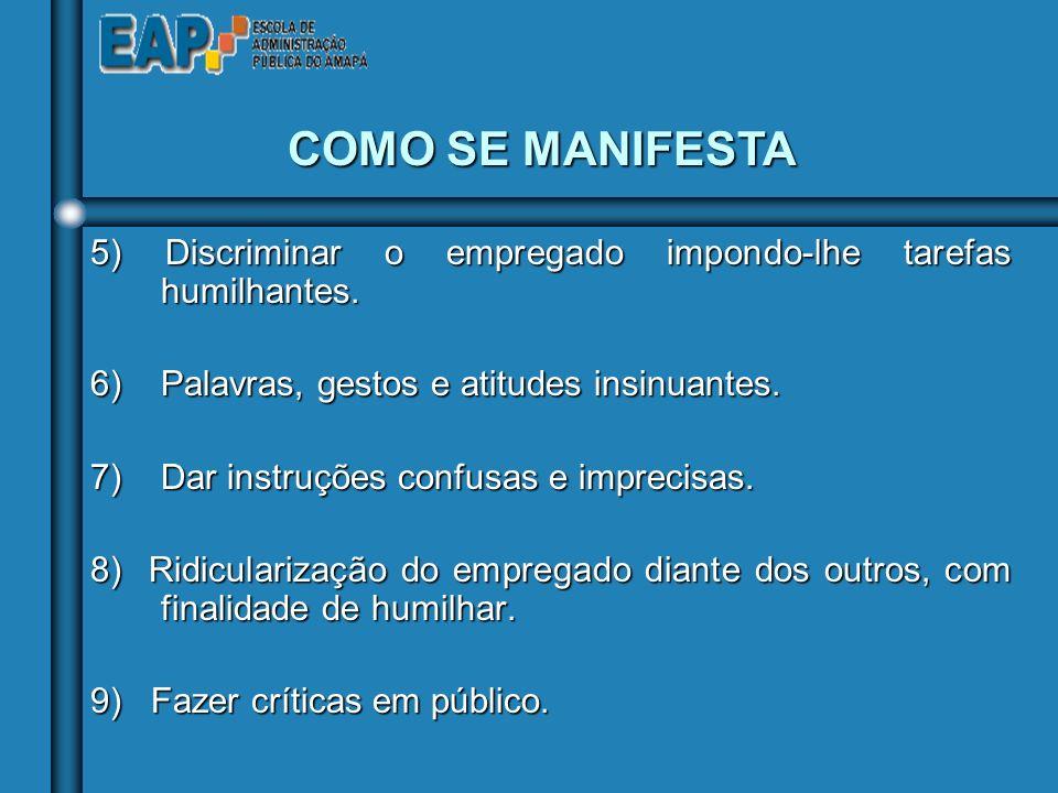5) Discriminar o empregado impondo-lhe tarefas humilhantes.