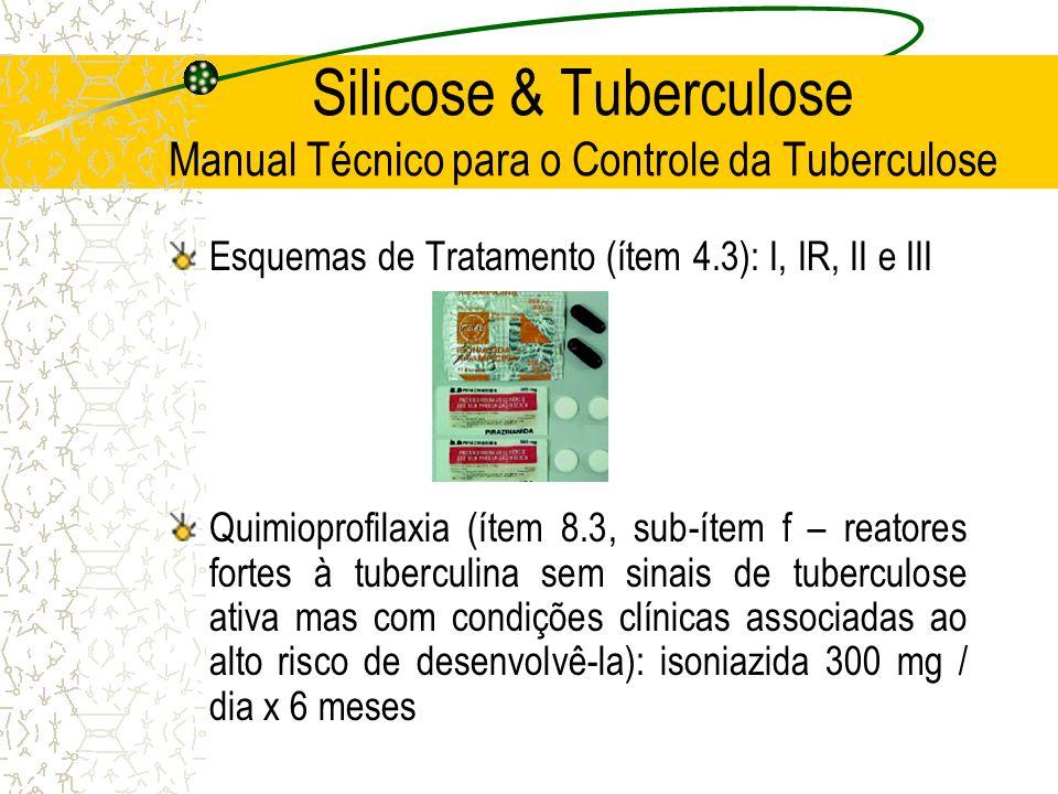 Silicose & Tuberculose Manual Técnico para o Controle da Tuberculose Esquemas de Tratamento (ítem 4.3): I, IR, II e III Quimioprofilaxia (ítem 8.3, su