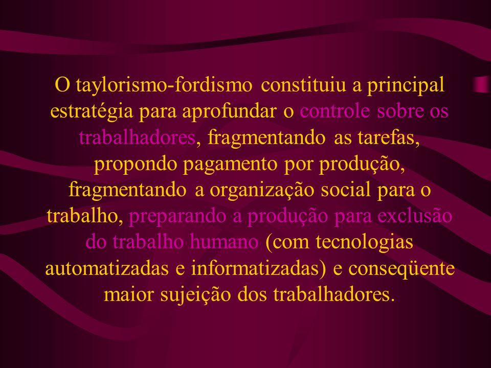 O taylorismo-fordismo constituiu a principal estratégia para aprofundar o controle sobre os trabalhadores, fragmentando as tarefas, propondo pagamento
