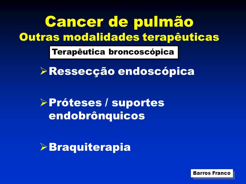 Cancer de pulmão Outras modalidades terapêuticas Ressecção endoscópica Próteses / suportes endobrônquicos Braquiterapia Barros Franco Terapêutica broncoscópica