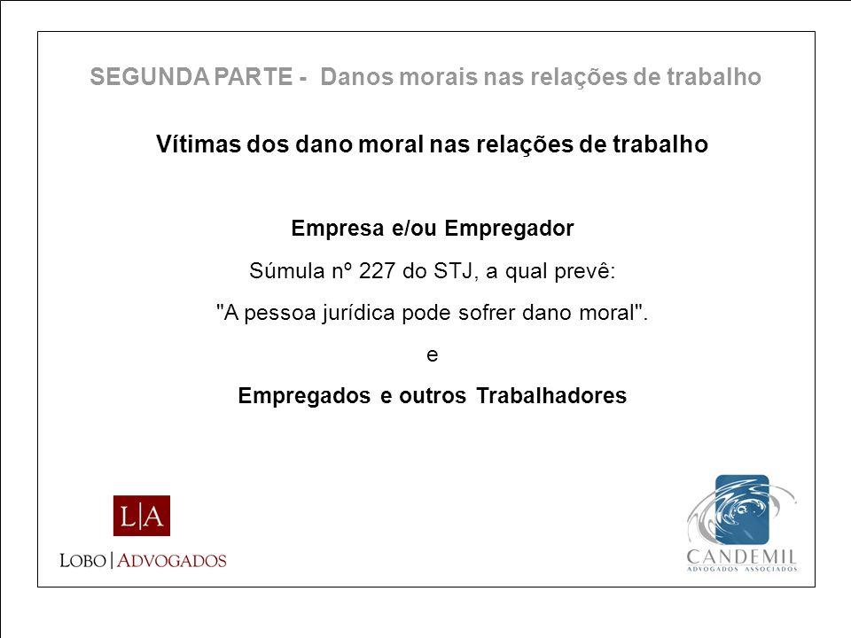Vítimas dos dano moral nas relações de trabalho Empresa e/ou Empregador Súmula nº 227 do STJ, a qual prevê: