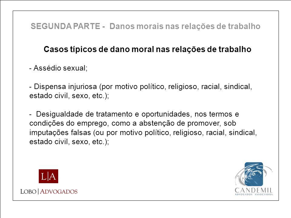 Casos típicos de dano moral nas relações de trabalho - Assédio sexual; - Dispensa injuriosa (por motivo político, religioso, racial, sindical, estado