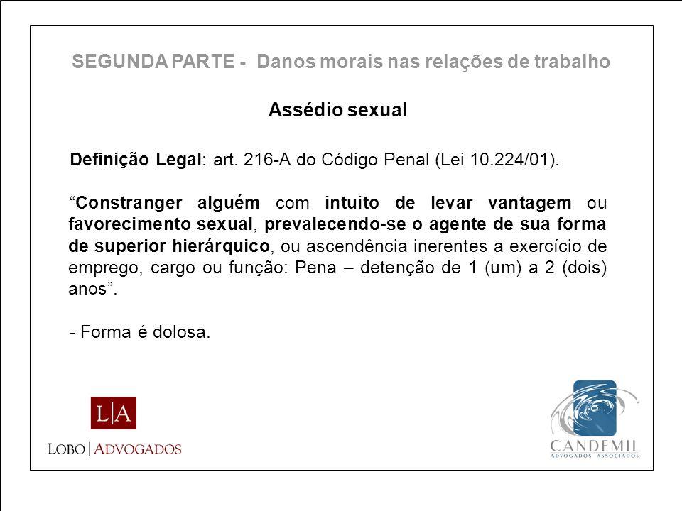 Assédio sexual Definição Legal: art. 216-A do Código Penal (Lei 10.224/01). Constranger alguém com intuito de levar vantagem ou favorecimento sexual,