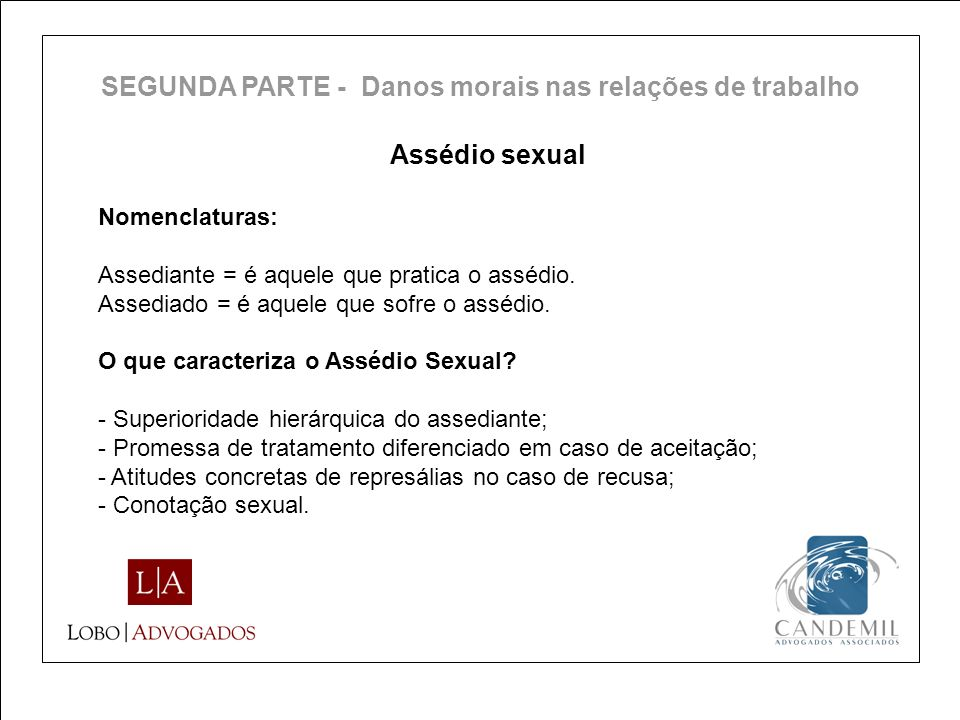 Assédio sexual Nomenclaturas: Assediante = é aquele que pratica o assédio. Assediado = é aquele que sofre o assédio. O que caracteriza o Assédio Sexua