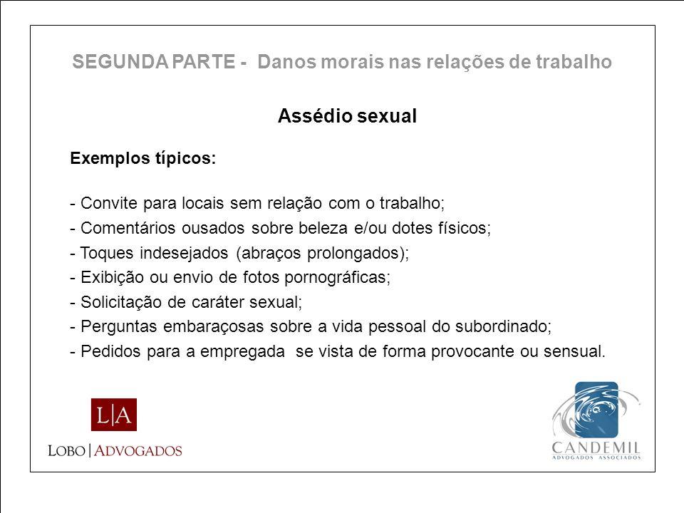 Assédio sexual Exemplos típicos: - Convite para locais sem relação com o trabalho; - Comentários ousados sobre beleza e/ou dotes físicos; - Toques ind