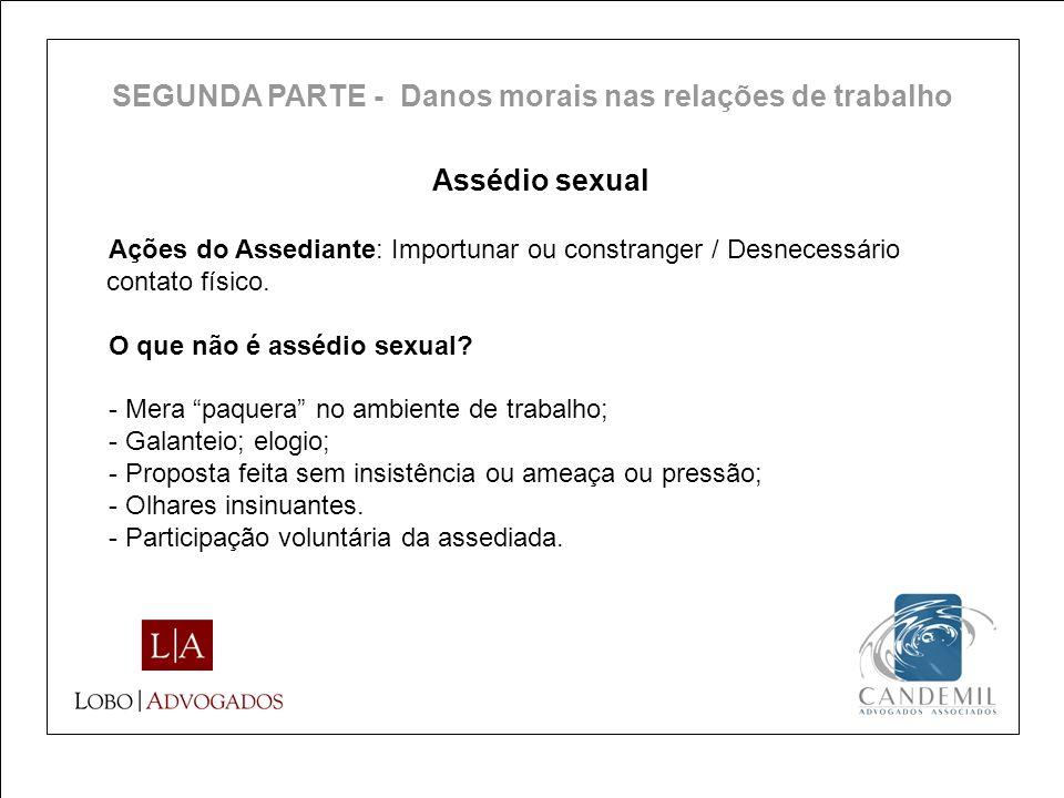 Assédio sexual Ações do Assediante: Importunar ou constranger / Desnecessário contato físico. O que não é assédio sexual? - Mera paquera no ambiente d