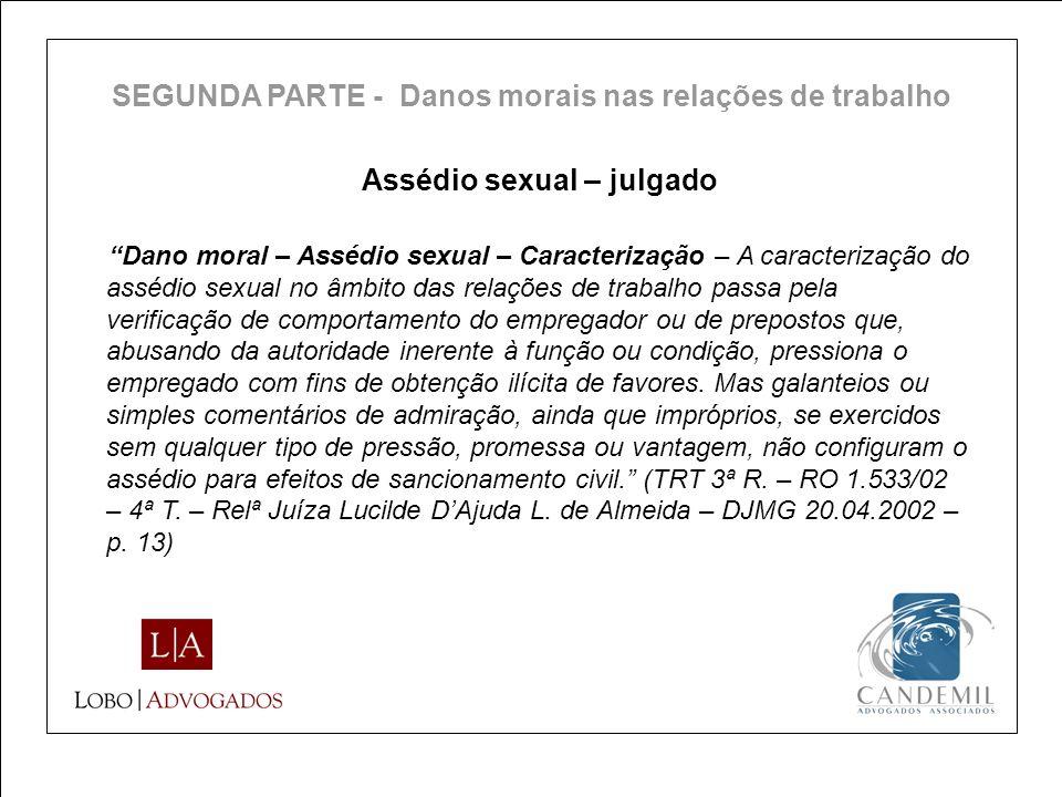 Assédio sexual – julgado Dano moral – Assédio sexual – Caracterização – A caracterização do assédio sexual no âmbito das relações de trabalho passa pe