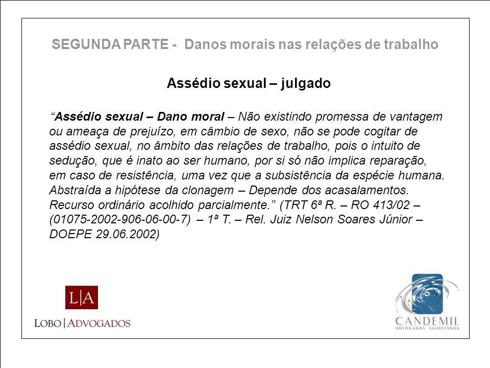 Assédio sexual – julgado Assédio sexual – Dano moral – Não existindo promessa de vantagem ou ameaça de prejuízo, em câmbio de sexo, não se pode cogita