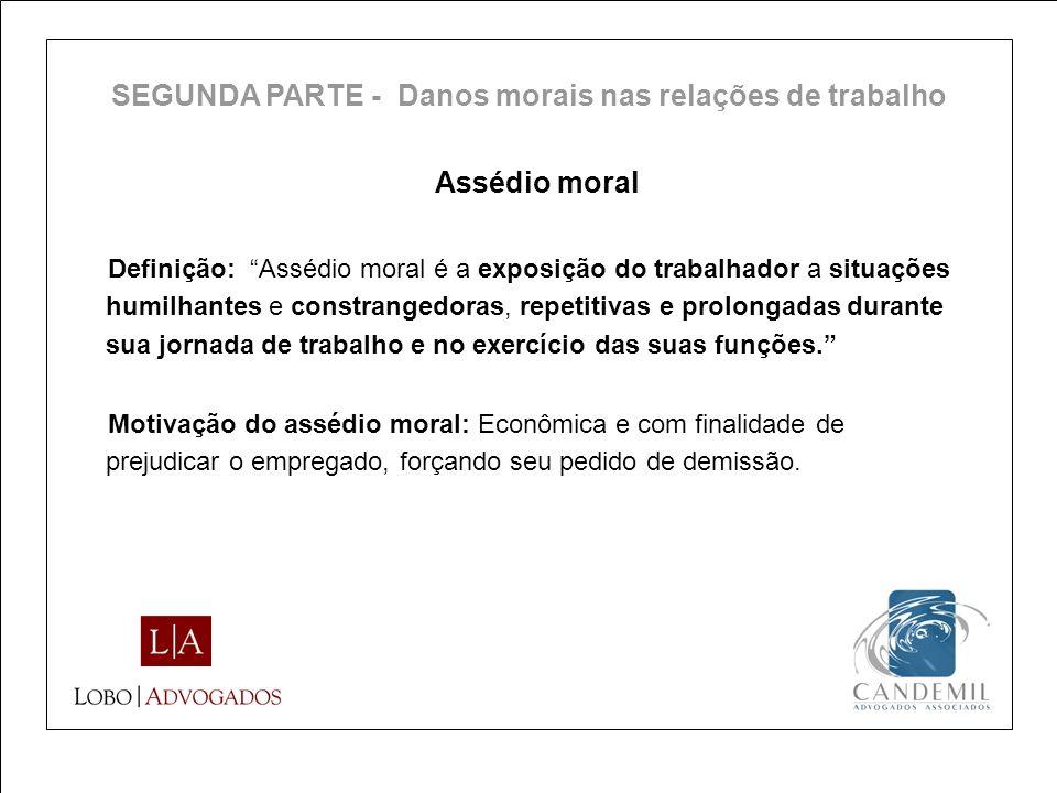 Assédio moral Definição: Assédio moral é a exposição do trabalhador a situações humilhantes e constrangedoras, repetitivas e prolongadas durante sua j