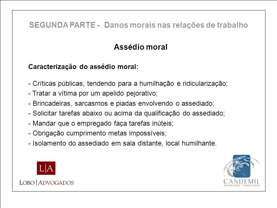 Assédio moral Caracterização do assédio moral: - Críticas públicas, tendendo para a humilhação e ridicularização; - Tratar a vítima por um apelido pej