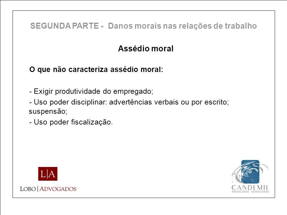 Assédio moral O que não caracteriza assédio moral: - Exigir produtividade do empregado; - Uso poder disciplinar: advertências verbais ou por escrito;