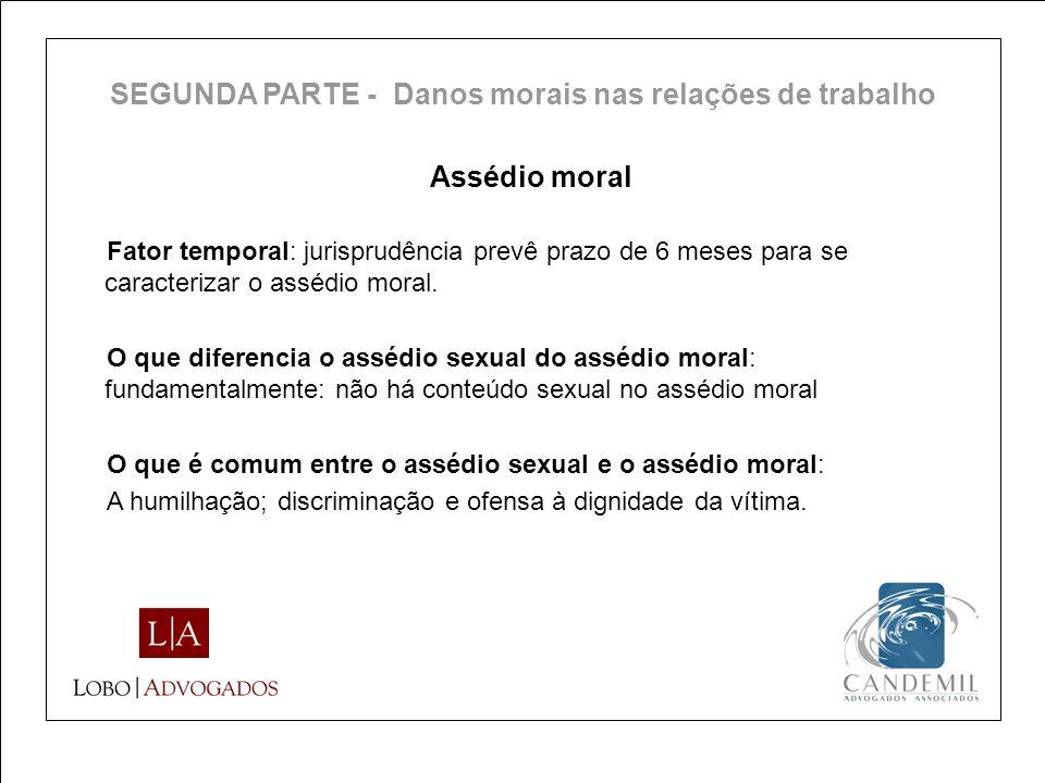 Assédio moral Fator temporal: jurisprudência prevê prazo de 6 meses para se caracterizar o assédio moral. O que diferencia o assédio sexual do assédio