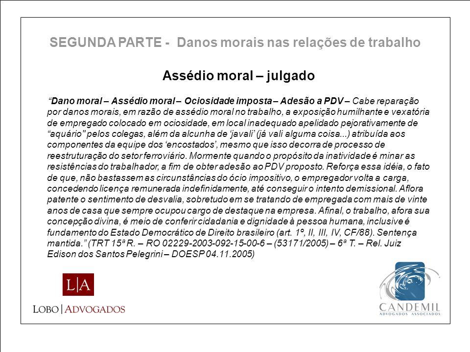 Assédio moral – julgado Dano moral – Assédio moral – Ociosidade imposta – Adesão a PDV – Cabe reparação por danos morais, em razão de assédio moral no