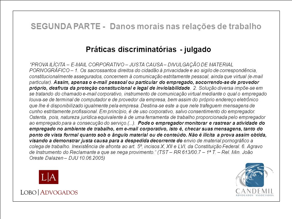 Práticas discriminatórias - julgado PROVA ILÍCITA – E-MAIL CORPORATIVO – JUSTA CAUSA – DIVULGAÇÃO DE MATERIAL PORNOGRÁFICO – 1. Os sacrossantos direit