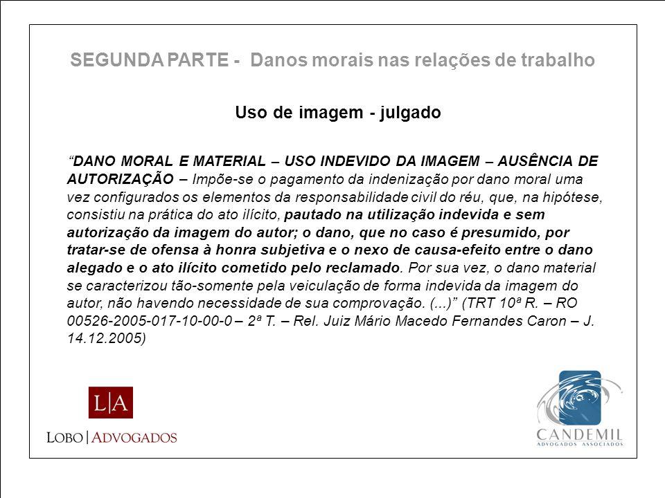 Uso de imagem - julgado DANO MORAL E MATERIAL – USO INDEVIDO DA IMAGEM – AUSÊNCIA DE AUTORIZAÇÃO – Impõe-se o pagamento da indenização por dano moral