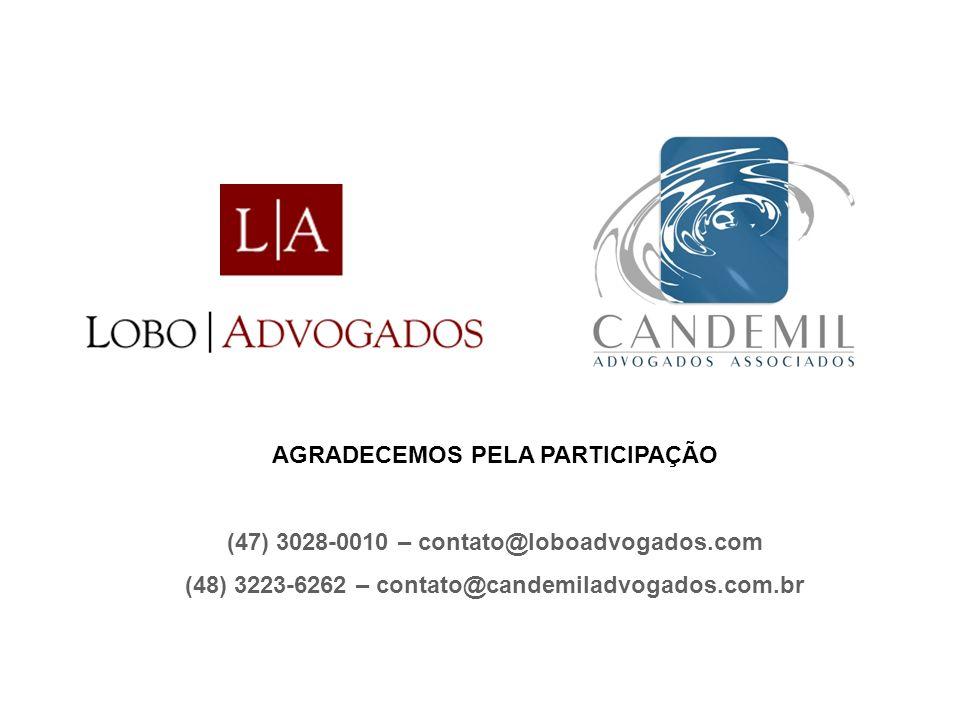AGRADECEMOS PELA PARTICIPAÇÃO (47) 3028-0010 – contato@loboadvogados.com (48) 3223-6262 – contato@candemiladvogados.com.br