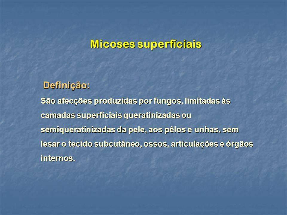 Micoses superfíciais Definição: Definição: São afecções produzidas por fungos, limitadas às camadas superficiais queratinizadas ou semiqueratinizadas