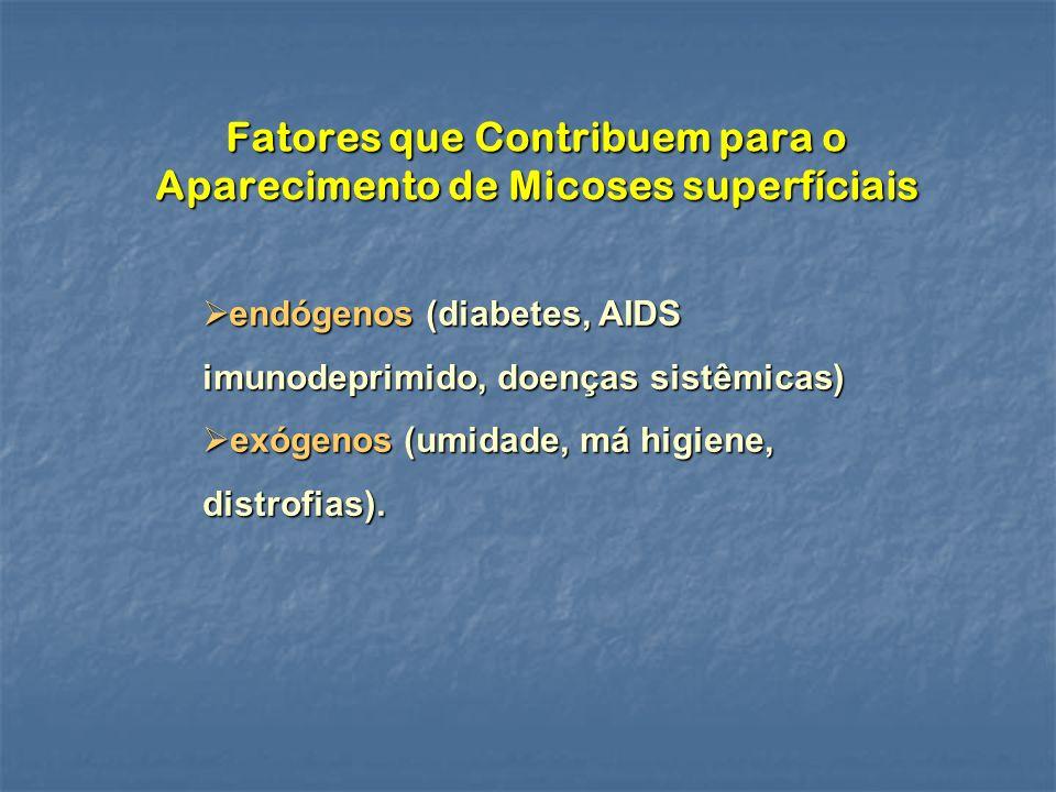 Fatores que Contribuem para o Aparecimento de Micoses superfíciais endógenos (diabetes, AIDS imunodeprimido, doenças sistêmicas) endógenos (diabetes,