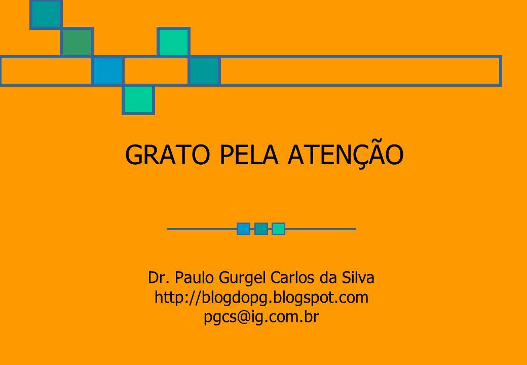 GRATO PELA ATENÇÃO Dr. Paulo Gurgel Carlos da Silva http://blogdopg.blogspot.com pgcs@ig.com.br