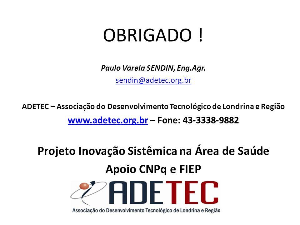 OBRIGADO ! Paulo Varela SENDIN, Eng.Agr. sendin@adetec.org.br ADETEC – Associação do Desenvolvimento Tecnológico de Londrina e Região www.adetec.org.b
